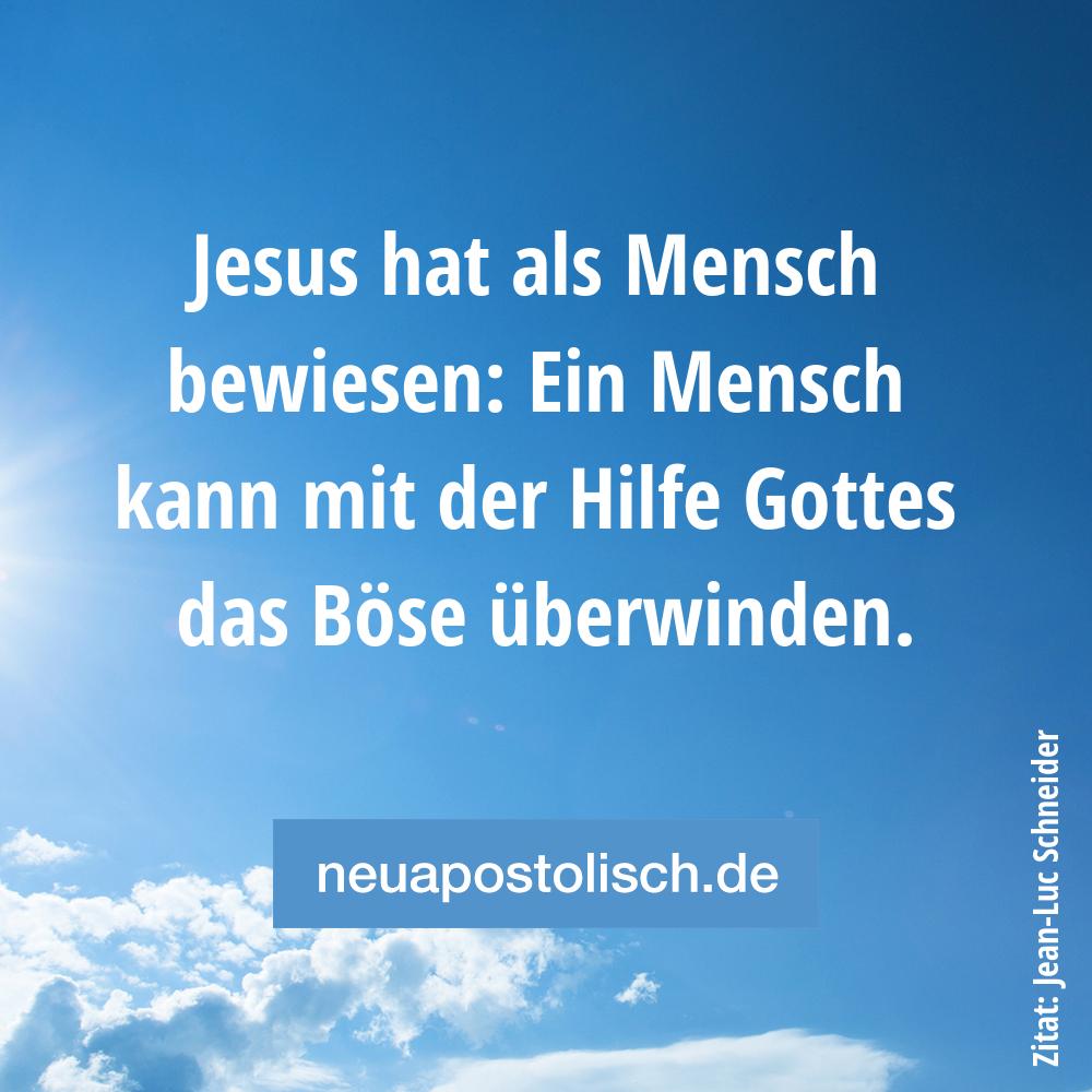 Jesus hat als Mensch bewiesen: Ein Mensch kann mit der Hilfe Gottes das Böse überwinden.