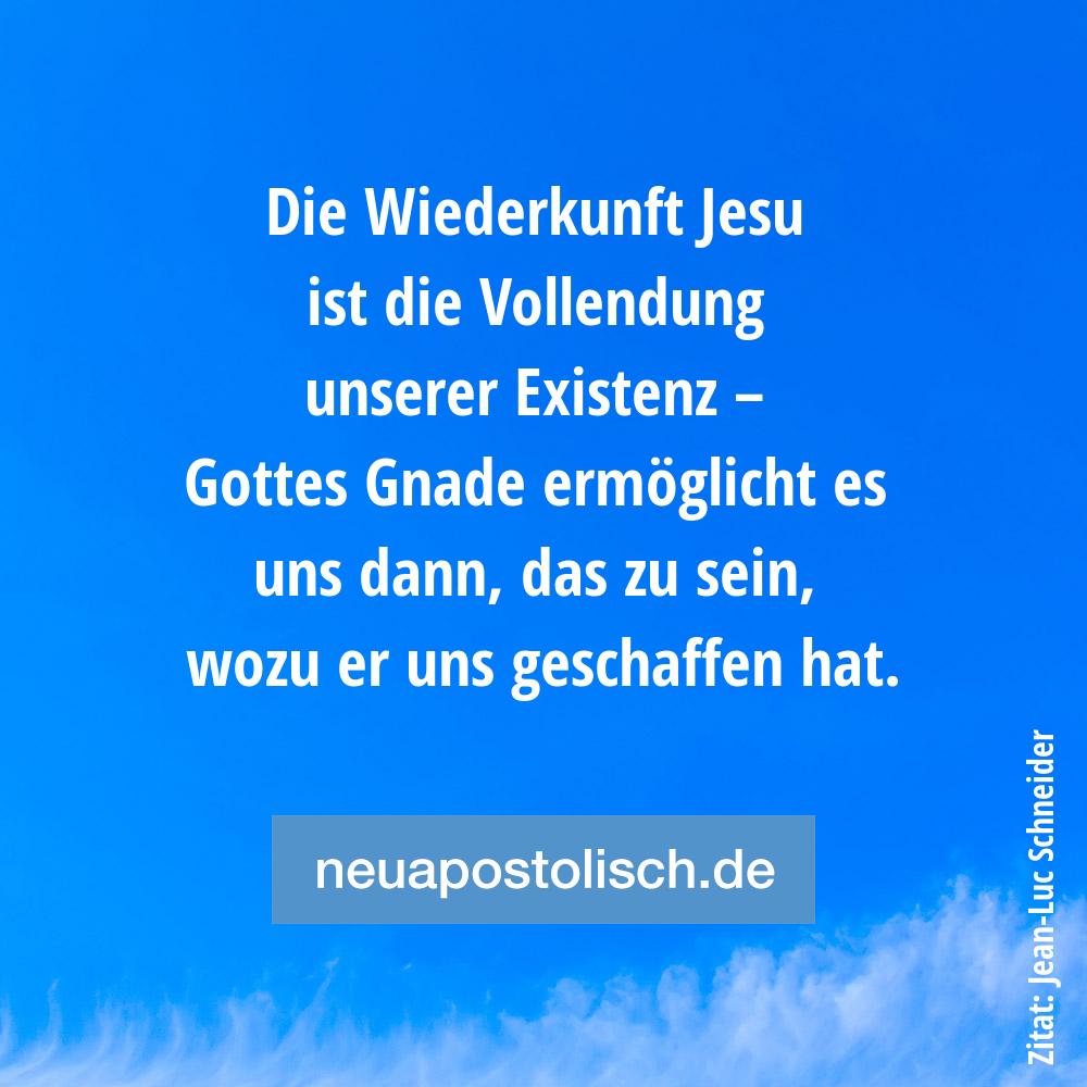 Die Wiederkunft Jesu ist die Vollendung unserer Existenz – Gottes Gnade ermöglicht es uns dann, das zu sein, wozu er uns geschaffen hat.
