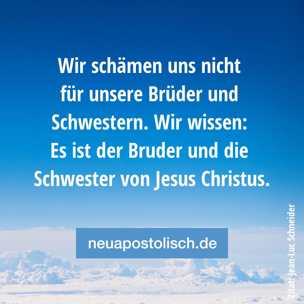 Wir schämen uns nicht für unsere Brüder und Schwestern. Wir wissen: Es ist der Bruder und die Schwester von Jesus Christus.
